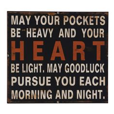 May your pockets be heavy and your heart be light. May good luck pursue you each morning and night.