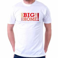 Go big or go home Men & Womans Fitted tee's starting at 12.95$