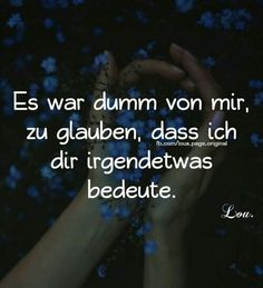 Alma The stupid I could be - Alma The stupid I could be # speech-sad - Girly Quotes, True Quotes, Best Quotes, Deep Talks, German Quotes, Daily Wisdom, Truth Hurts, Just Friends, True Words