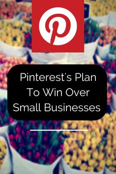 Pinterest's Plan to Win Over Small Businesses