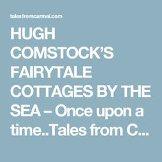 HUGH COMSTOCK'S FAIRYTALE COTTAGES BY THE SEA – Once upon a time..Tales from Carmel by the Sea