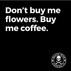 Coffee and flowers wouldn't hurt ♀️