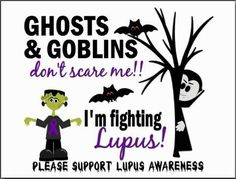 Ghosts & Goblins Don't Scare Me!! I'm Fighting Lupus!