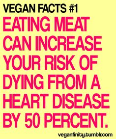 vegan: eating meat can increase your risk of dying from a heart disease by 50% ... Spiritually, it makes sense.