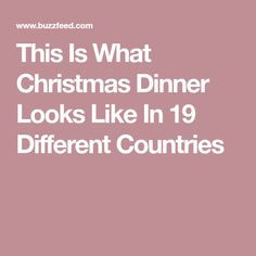 This Is What Christmas Dinner Looks Like In 19 Different Countries