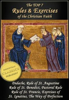 Top 7 Rules and Exercises of the Christian Faith: Didache, Rule of St Augustine, Rule of St Benedict, Book of Pastoral Rule, Rule of St Francis, Exercises of St Ignatius, Way of Perfection by Gregory the Great. $4.97. 600 pages