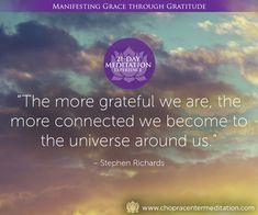 When we express our gratitude, we awaken the grace of the universe in our lives.
