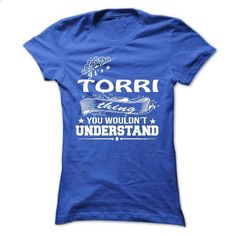 its a TORRI Thing You Wouldnt Understand ! - T Shirt, Hoodie, Hoodies, Year,Name, Birthday - #groomsmen gift #gift for kids