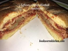 Leftovers: Cheesy Meatball Sandwiches – Bookworm in the Kitchen