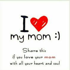 i love my mom eventhough she thinks i dont