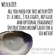 This adorable DIY is super easy and great for any witch! All you need is a shell, tea light candles, a glue gun and an optional fragrance! HERE'S HOW TO MAKE IT! Remove a wick from one of the tea lights and glue it into the shell. Heat a. Shell Candles, Tea Light Candles, Tea Lights, Diy Candles, Magick, Witchcraft, Wiccan, Sea Witch, Book Of Shadows