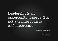 """Leadership is an opportunity to serve. It is not a trumpet call to self-importance."" What a great thing to remember! -Follow Driskotech on Pinterest!"