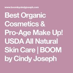 Best Organic Cosmetics & Pro-Age Make Up! USDA All Natural Skin Care   BOOM by Cindy Joseph