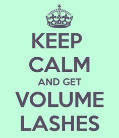 KEEP  CALM AND GET VOLUME LASHES