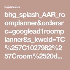 bhg_splash_AAR_roomplanner&ordersrc=googlead1roomplanner&s_kwcid=TC%257C1027982%257Croom%2520design%257C%257CS%257Cb%257C25986084214