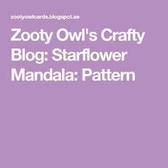 Zooty Owl's Crafty Blog: Starflower Mandala: Pattern