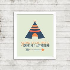 You are our Greatest Adventure- Tribal Printable Wall Art for 8x10 Print with Arrow and Teepee #071