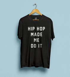 Hip Hop made me do it t-shirt in heavyweight jersey – STUDIO 315