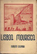 CASIMIRO (Augusto).— LISBOA MOURISCA. 1147 – 1947. Grandes Oficinas Gráficas «Minerva» Gaspar Pinto de Sousa, Suc.res, Lda. V. N. de Famalicão. 13×18,5 cm. 174-II págs. B. Com interessan…