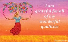 I am grateful for all of my wonderful qualities.