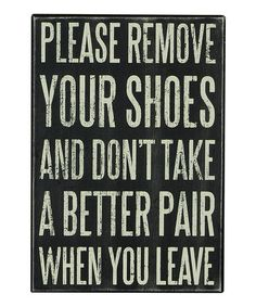 Take a look at this 'Remove Your Shoes' Box Sign by Primitives by Kathy on #zulily today!