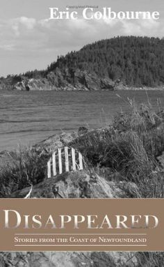 Disappeared: Stories from the Coast of Newfoundland by Eric Colbourne. $14.00. Publisher: Michael Grass House (August 8, 2012). Publication: August 8, 2012