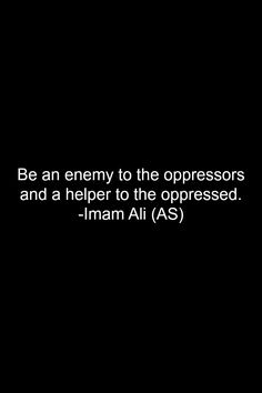 Be an enemy to the oppressors and a helper to the oppressed - imam Ali a. Hazrat Ali Sayings, Imam Ali Quotes, Sufi Quotes, Quran Quotes, Islamic Inspirational Quotes, Religious Quotes, Islamic Quotes, Hadith, Religion