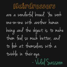 Hair Stylists: You are a wonderful breed. #Hairstylist #Quotes #VidalSassoon
