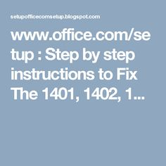www.office.com/setup : Step by step instructions to Fix The 1401, 1402, 1...