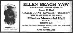 """Ellen Beach Yaw, world's greatest coloratura soprano, and Ernest K. Kaai. Grand joint concert tonight with Frank Moss at the piano. Mission Memorial Hall""  Ellen Beach Yaw Honolulu star-bulletin., December 07, 1917, 3:30 Edition, Page FIVE, Image 5 http://chroniclingamerica.loc.gov/lccn/sn82014682/1917-12-07/ed-2/seq-5/  Hawaii Digital Newspaper Project http://hdnpblog.wordpress.com/"