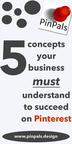 5 Concepts Your Business Must Understand to Succeed on Pinterest. From the Pin Pals Blog. PinPals specializes in designing pins.
