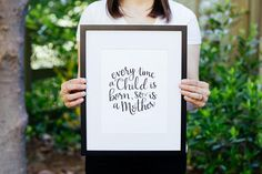 Mother's Day quote Every time a child is born, so is a mother. A hand lettered quote perfect for a mom-to-be no matter if it is her first baby, her third, or her last. You will receive a jpg file ready for printing at 8x10 inches. No physical print will be mailed. Includes digital file only, no paper and no frame. Please feel free to contact me with any questions. Thanks for supporting my shop! :)