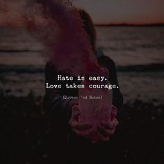 Hate is easy. Love takes courage. via (ift.tt/2E6LS1A)