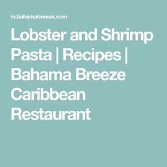 Lobster and Shrimp Pasta | Recipes | Bahama Breeze Caribbean Restaurant