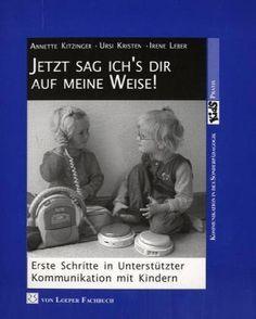 Jetzt sag ich's dir auf meine Weise: Erste Schritte in Unterstützter Kommunikation mit Kindern, http://www.amazon.de/dp/3860591371/ref=cm_sw_r_pi_awdl_tEtvub19DQYW1