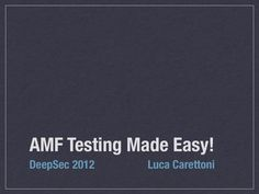 amf-testing-made-easy-deepsec-2012 by ikkisoft via Slideshare