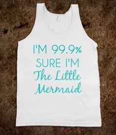 i'm 99.9% Sure i'm the Little Mermaid