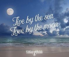 Live by the sea Love by the moon