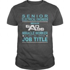Because Badass Miracle Worker Is Not An Official Job Title SENIOR ELECTRICAL…