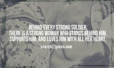 Behind every strong soldier, there is a strong woman who stands behind him, supports him, and loves him with all her heart.