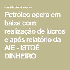 Petróleo opera em baixa com realização de lucros e após relatório da AIE - ISTOÉ DINHEIRO
