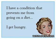 i-have-a-condition-that-prevents-me-from-going-on-a-diet-i-get-hungry-ecard