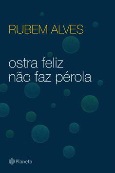 #RubemAlves - O autor revela muito de suas próprias experiências de vida em 'Ostra feliz não faz pérola'. Um prato cheio para quem busca conhecer novos pontos de vista sobre a vida.