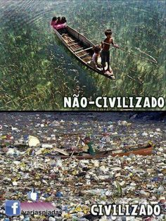 Difference between Civilized and Uncivilized societies. Stop pollution, Save Environment, Save Earth. Save Planet Earth, Save Our Earth, Our Planet, Save The Planet, Salve A Terra, Save Mother Earth, Mother Nature, Save Environment, Environmental Issues