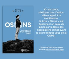 Cri du coeur, plaidoyer pour l'action, ultime appel à la mobilisation, le livre « Osons » est également un coup de poing sur la table des négociations climat avant le grand rendez-vous de la COP21.