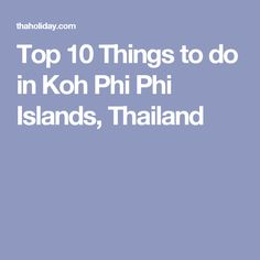 Top 10 Things to do in Koh Phi Phi Islands, Thailand