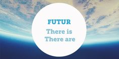 There is - There are au futur