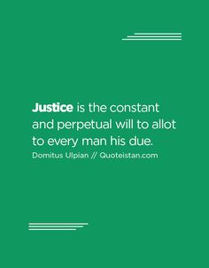 Justice is the constant and perpetual will to allot to every man his due. Justice Quotes, Every Man, Quote Of The Day, Me Quotes, Inspirational Quotes, Motivation, Life Coach Quotes, Ego Quotes, Inspiring Quotes