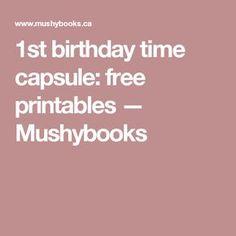 1st birthday time capsule: free printables — Mushybooks