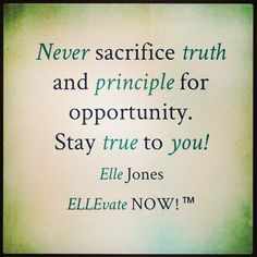 """Trust me, you'll have plenty of opportunities to choose between what's right, and what appears to be opportunity.... Choose wisely! In the words of my beloved granny - Everything """"ain't"""" for everybody! #ELLEvateNOW #ElleJones #Wisdom #Inspire #Empower #Elevate #Sacrifice #Truth #Love"""